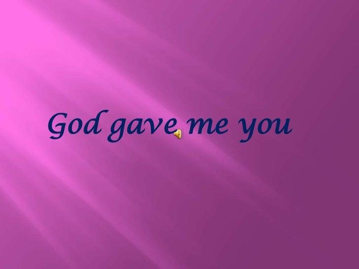 God gave me you<br />