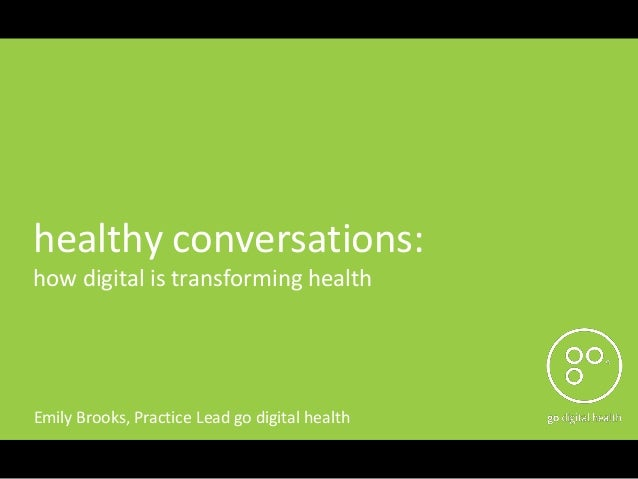 healthy conversations:how digital is transforming healthEmily Brooks, Practice Lead go digital health