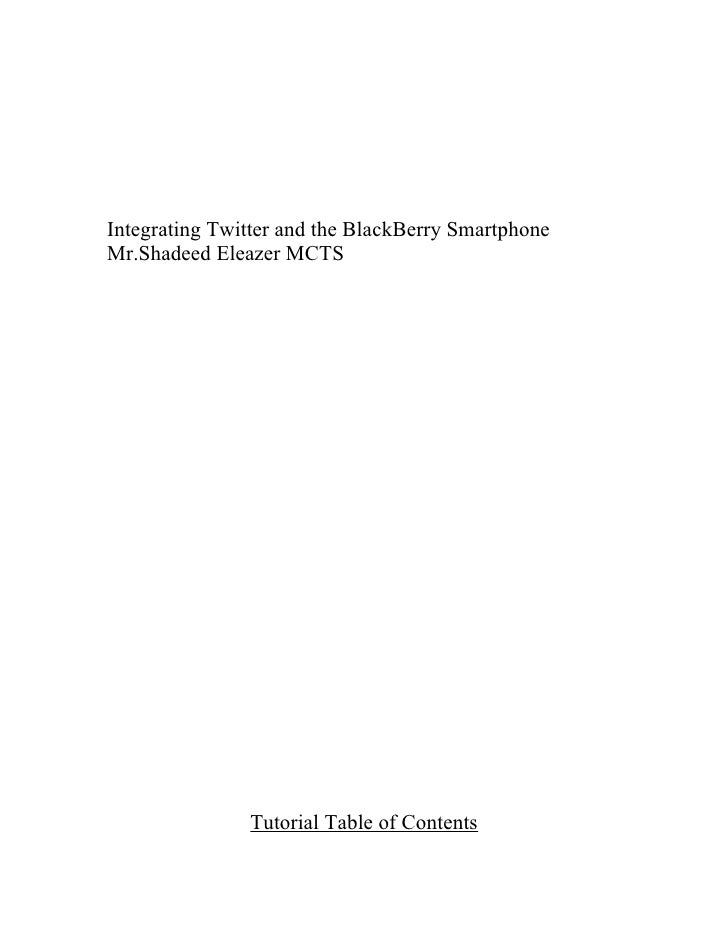 Integrating Twitter and the BlackBerry Smartphone Mr.Shadeed Eleazer MCTS                    Tutorial Table of Contents