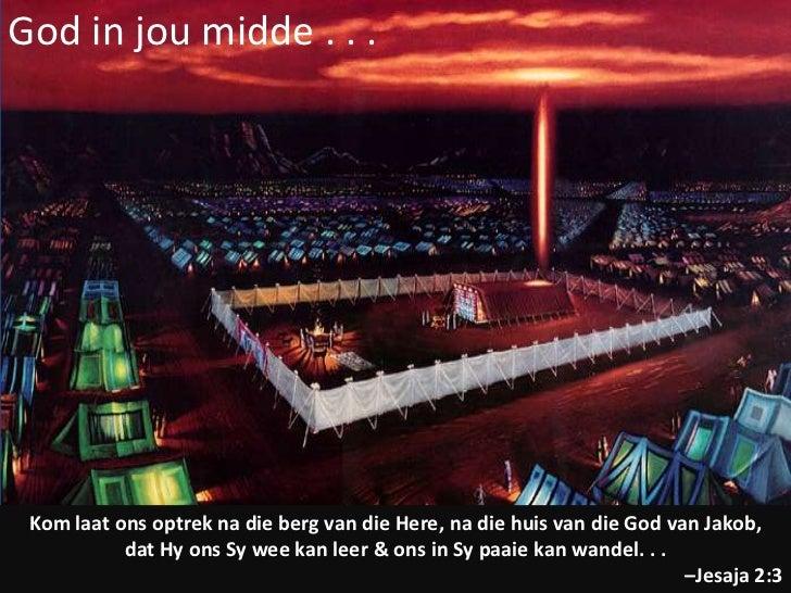 God in jou midde . . . Kom laat ons optrek na die berg van die Here, na die huis van die God van Jakob,           dat Hy o...