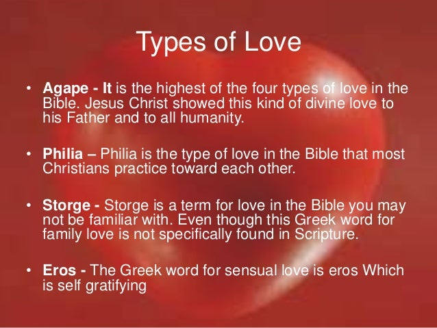 a brief summary of the four different greek types of love phileo storge eros and agape The 4 types of biblical love love are agape, phileo, eros and storge each of the four different types of love agapeo: the greek word.