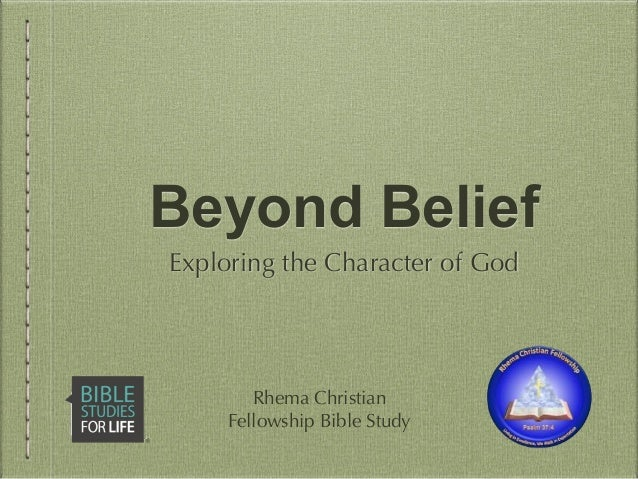 Beyond Belief Exploring the Character of God Rhema Christian Fellowship Bible Study