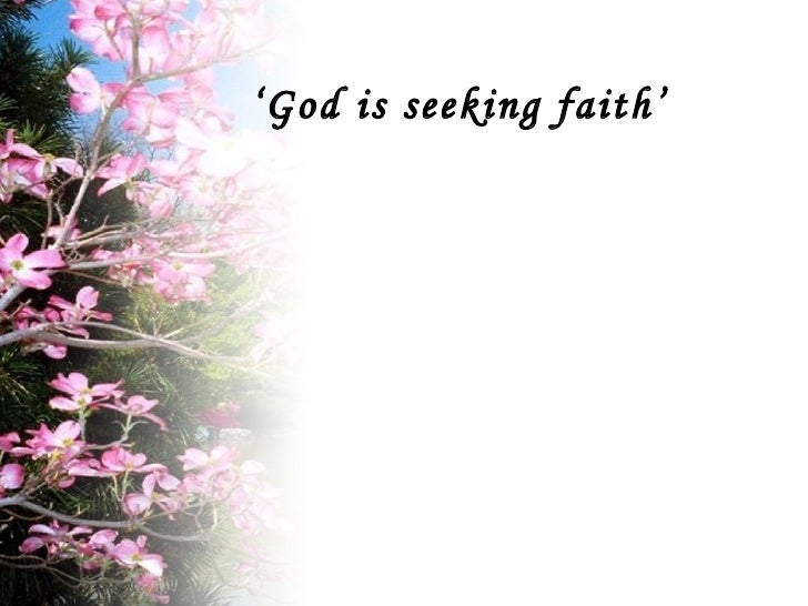 ' God is seeking faith'
