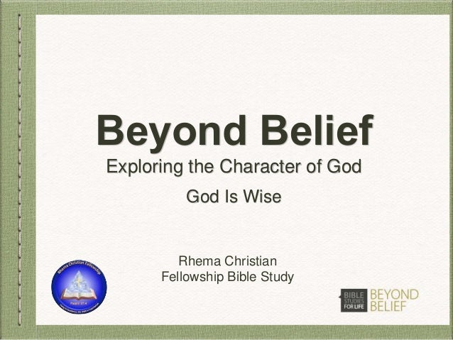 Beyond Belief Exploring the Character of God Rhema Christian Fellowship Bible Study God Is Wise
