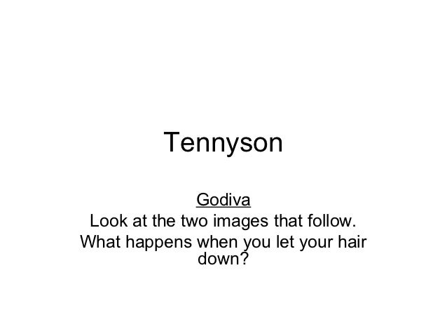 Tennyson               Godiva Look at the two images that follow.What happens when you let your hair               down?