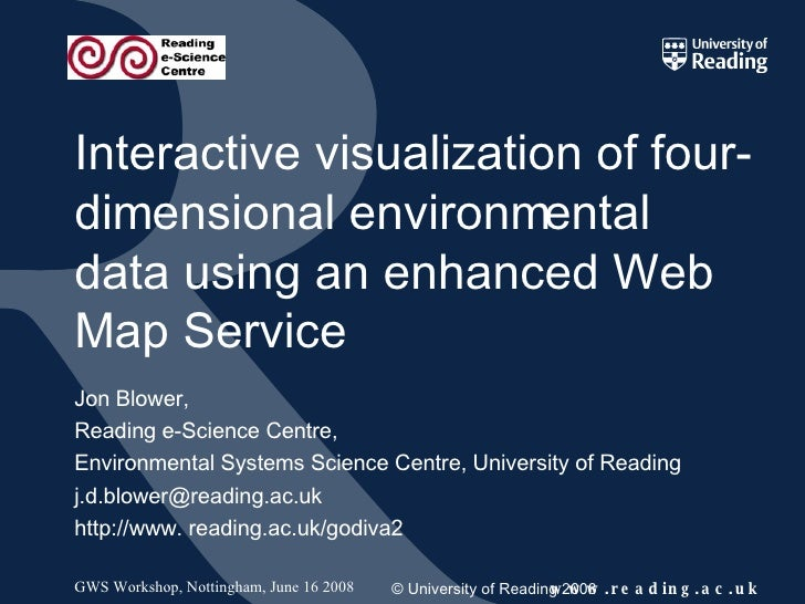 Interactive visualization of four-dimensional environmental data using an enhanced Web Map Service Jon Blower, Reading e-S...