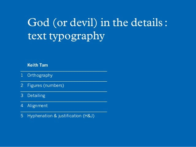 God (or devil) in the details :   text typography   Keith Tam1	Orthography2	 Figures (numbers)3	Detailing4	Alignment5	 Hyp...