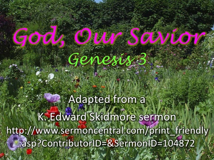 God, Our Savior            Genesis 3            Adapted from a      K. Edward Skidmore sermonhttp://www.sermoncentral.com/...
