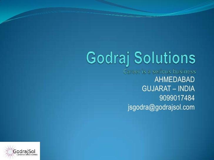 AHMEDABAD     GUJARAT – INDIA         9099017484jsgodra@godrajsol.com