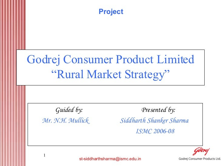 """Godrej Consumer Product Limited """"Rural Market Strategy"""" Guided by:  Presented by: Mr. N.H. Mullick  Siddharth Shanker Shar..."""