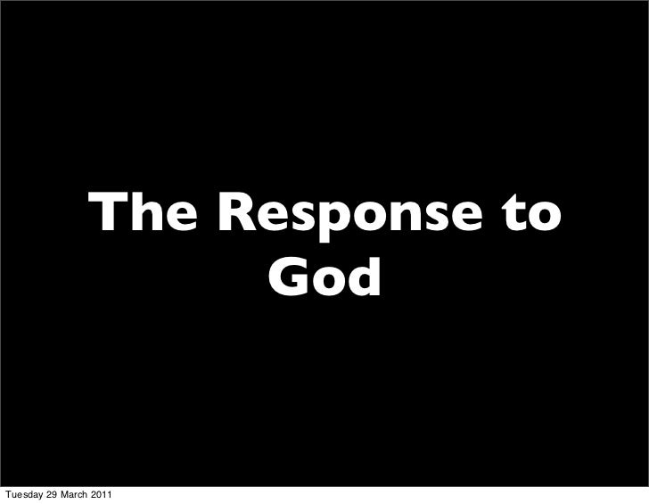 The Response to                    GodTuesday 29 March 2011