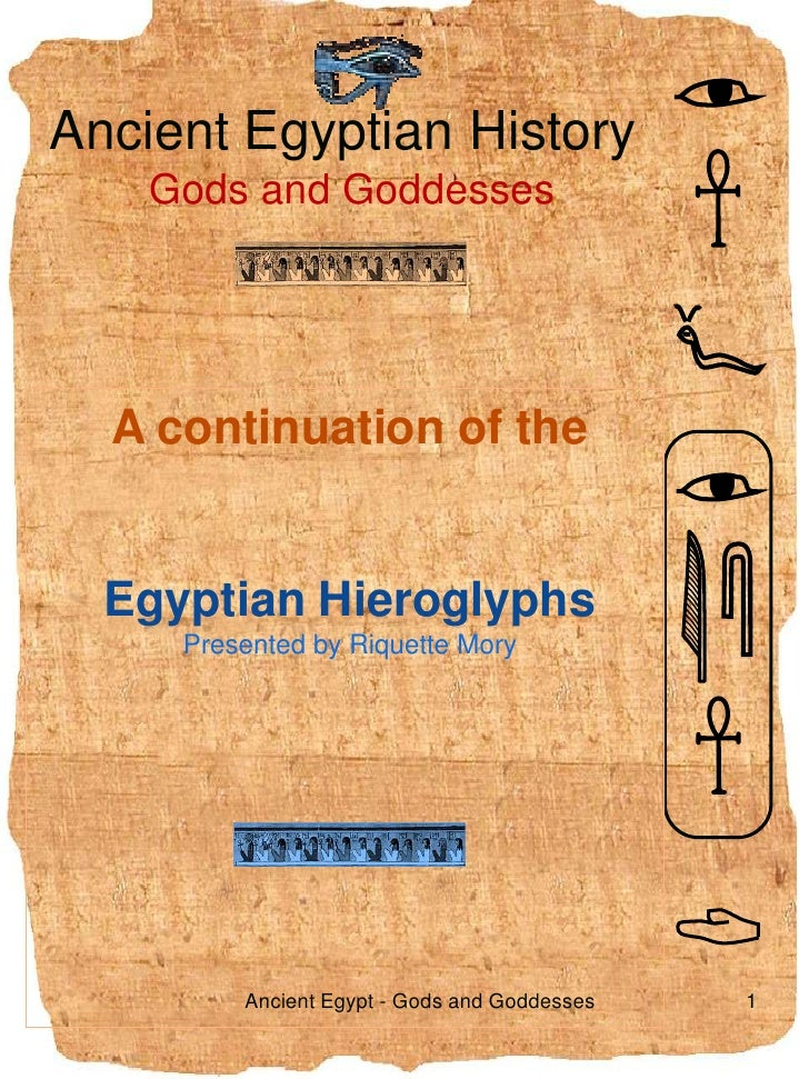 Ancient Egyptian History<br />Gods and Goddesses<br /> <br />A continuation of the <br />Egyptian Hieroglyphs<br />Present...