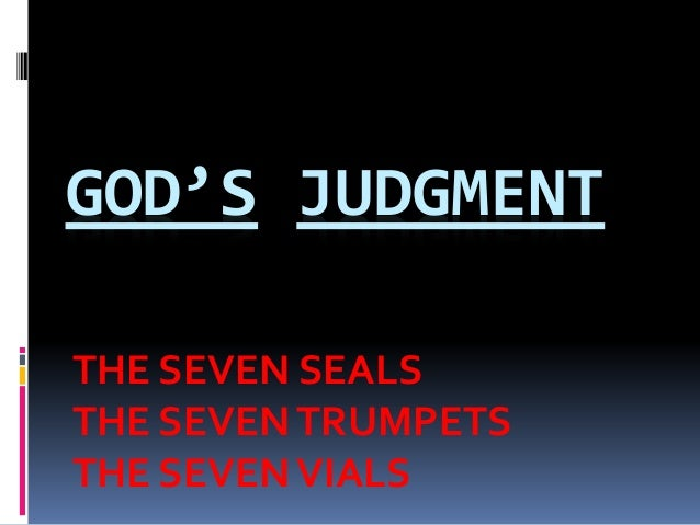 GOD'S JUDGMENT THE SEVEN SEALS THE SEVENTRUMPETS THE SEVENVIALS