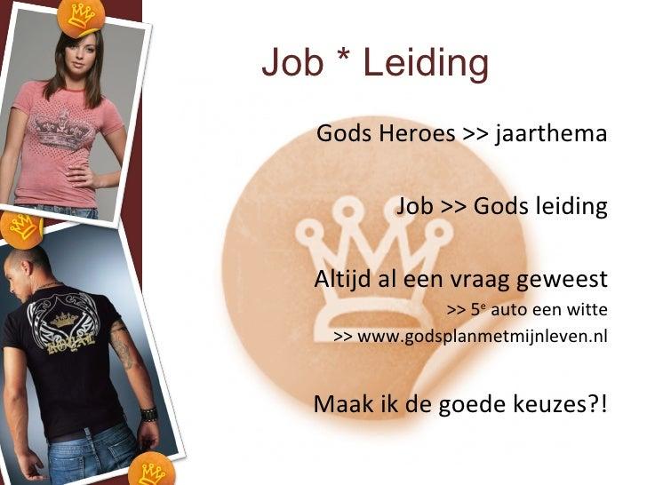 Job * Leiding <ul><li>Gods Heroes >> jaarthema </li></ul><ul><li>Job >> Gods leiding </li></ul><ul><li>Altijd al een vraag...