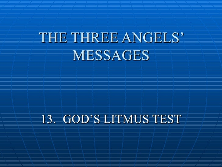 THE THREE ANGELS'     MESSAGES    13. GOD'S LITMUS TEST