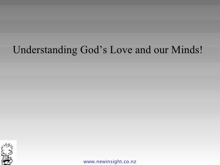 www.newinsight.co.nz Understanding God's Love and our Minds!