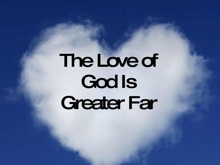 Gods Love Is Greater Far