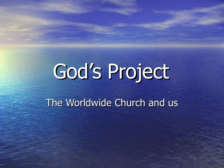 God's Project The Worldwide Church and us