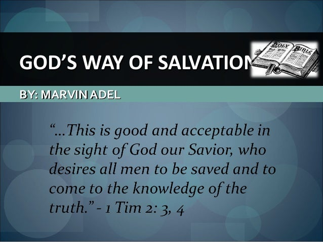 BY: MARVIN ADELBY: MARVIN ADELGOD'S WAY OF SALVATIONGOD'S WAY OF SALVATION
