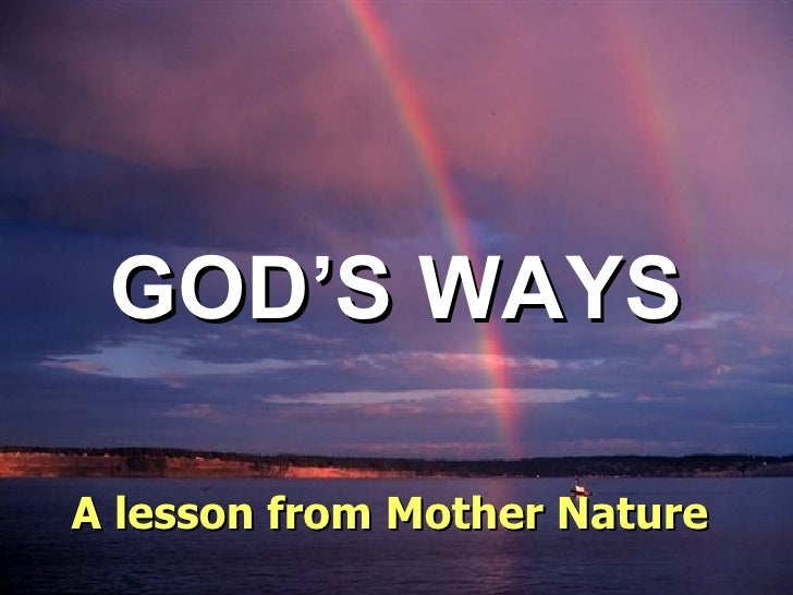 GOD'S WAYS ♫  Turn on your speakers! CLICK TO ADVANCE SLIDES Tommy's Window Slideshow A lesson from Mother Nature
