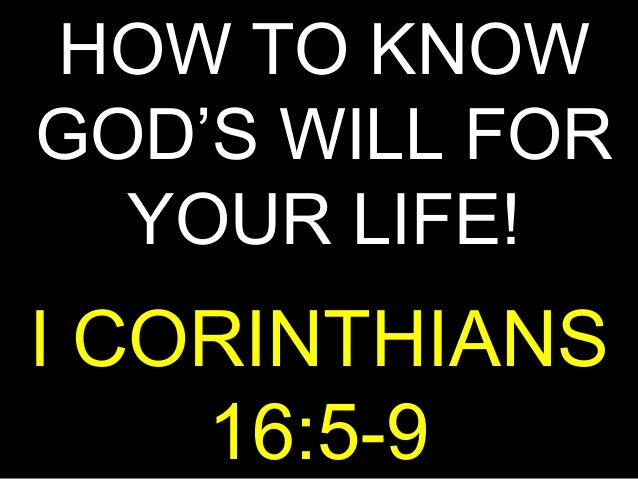 HOW TO KNOWGOD'S WILL FOR  YOUR LIFE!I CORINTHIANS    16:5-9