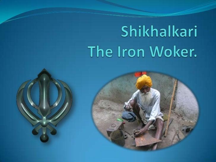 ShikhalkariThe Iron Woker.<br />