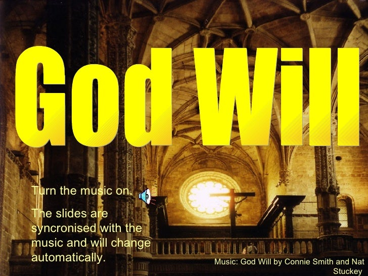 God Will Music: God Will by Connie Smith and Nat Stuckey   Turn the music on. The slides are syncronised with the music an...