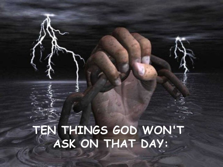 TEN THINGS GOD WON'T  ASK ON THAT DAY: