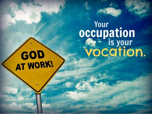 • Occupation - from after breakfast until supper – what occupies your time? • Vocation - to give voice to, a calling. Your...