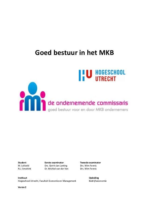 Goed bestuur in het MKB Student Eerste examinator Tweede examinator M. Leliveld Drs. Gerrit-Jan Lanting Drs. Wim Fennis N....