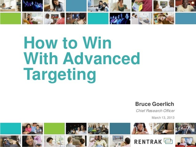 How to WinWith AdvancedTargeting            Bruce Goerlich            Chief Research Officer                     March 13,...