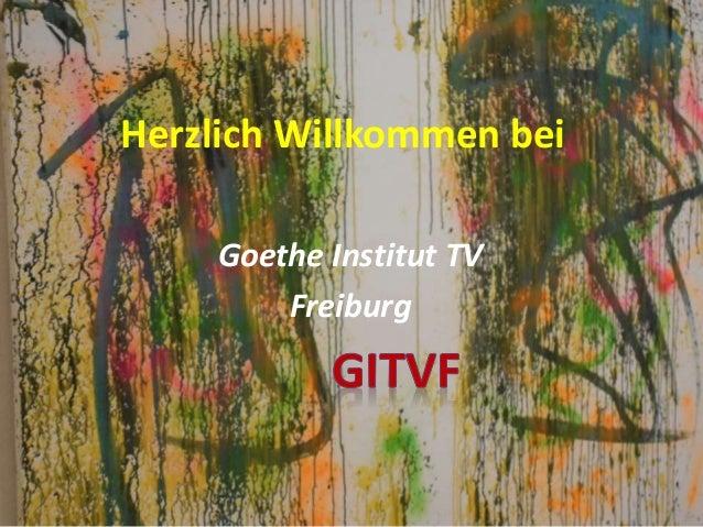 Herzlich Willkommen bei Goethe Institut TV Freiburg