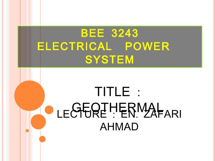 BEE 3243 ELECTRICAL  POWER  SYSTEM TITLE : GEOTHERMAL LECTURE : EN. ZAFARI AHMAD