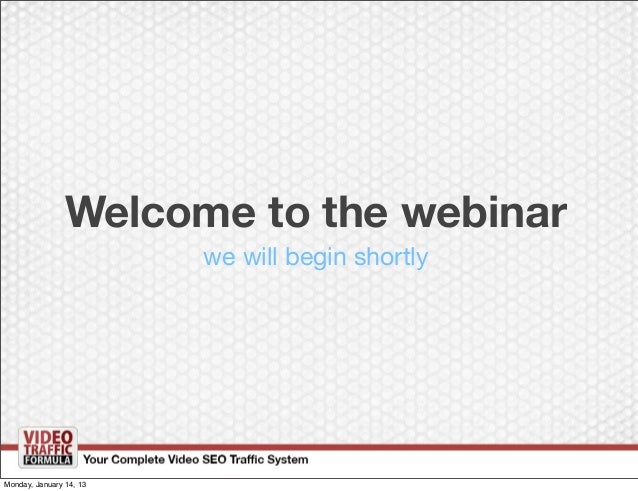 Welcome to the webinar                         we will begin shortlyMonday, January 14, 13