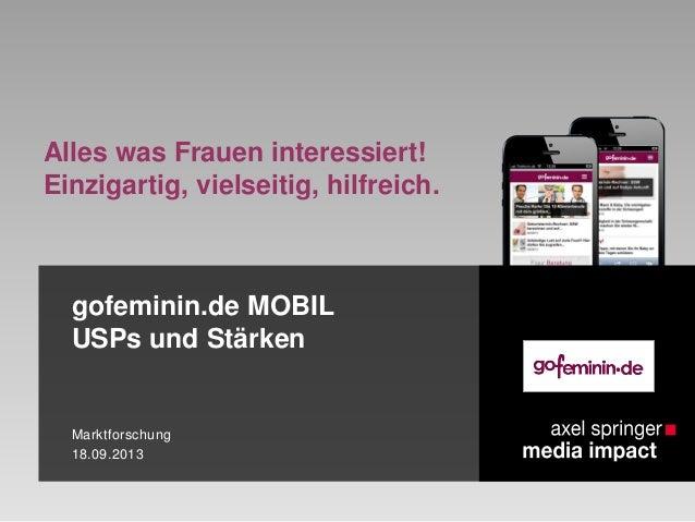 gofeminin.de MOBIL USPs und Stärken Marktforschung 18.09.2013 Alles was Frauen interessiert! Einzigartig, vielseitig, hilf...