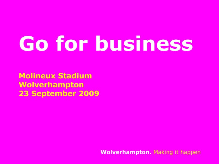 Go for business Molineux Stadium  Wolverhampton  23 September 2009 Wolverhampton.   Making it happen