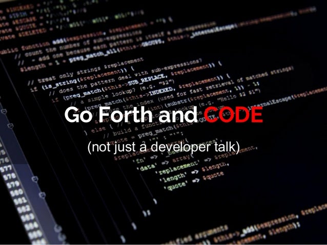 Go Forth and CODE (not just a developer talk)