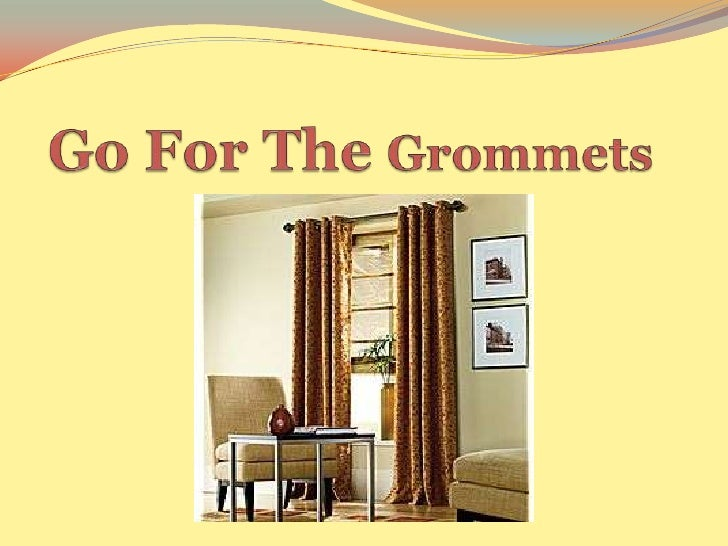 Go For The Grommets