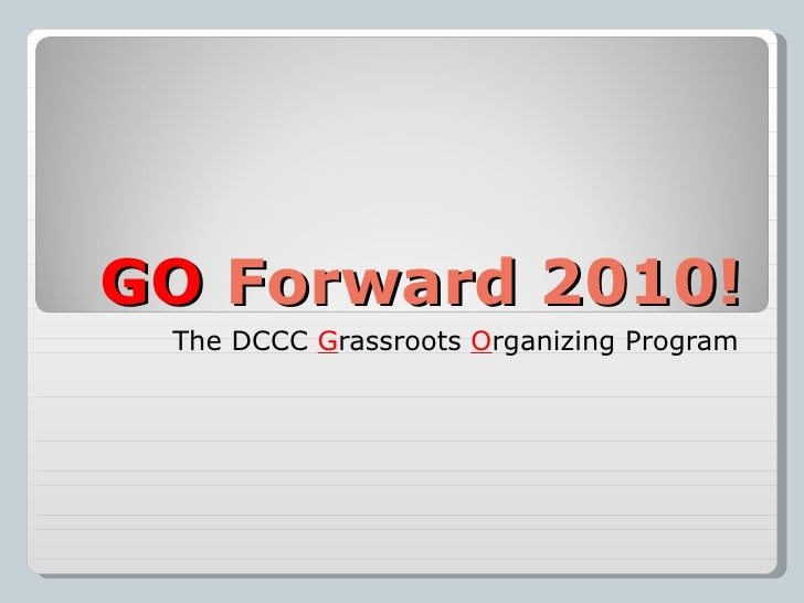 GO  Forward 2010! The DCCC  G rassroots  O rganizing Program