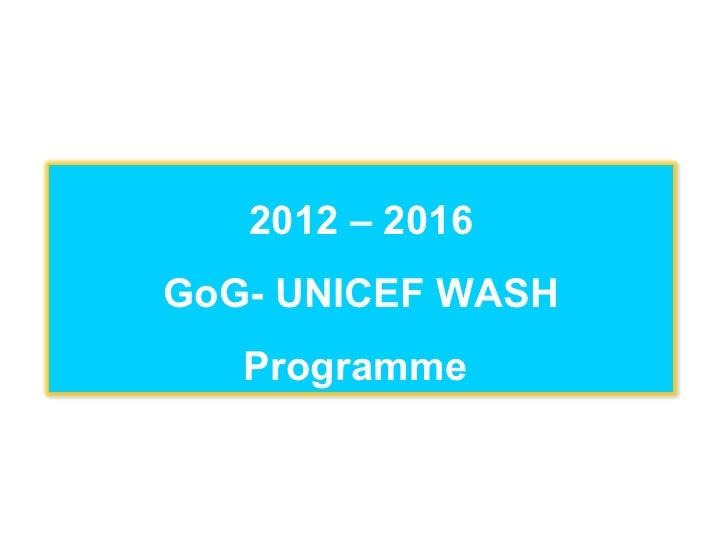 Go g unicef wash programme 2012 - 2016.pptx