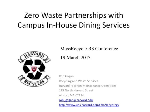 Zero Waste Partnerships withCampus In-House Dining ServicesRob GoganRecycling and Waste ServicesHarvard Facilities Mainten...