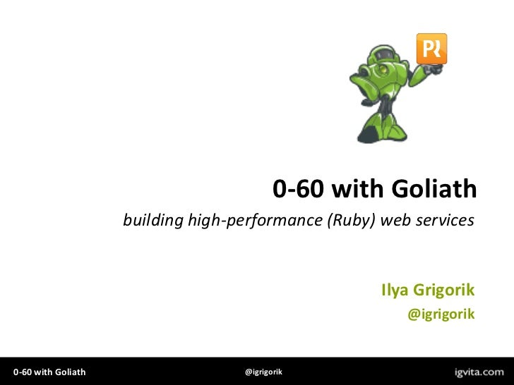 0-60 with Goliath<br />building high-performance (Ruby) web services<br />Ilya Grigorik<br />@igrigorik<br />