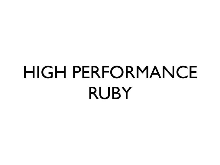 High Performance Ruby - Golden Gate RubyConf 2012