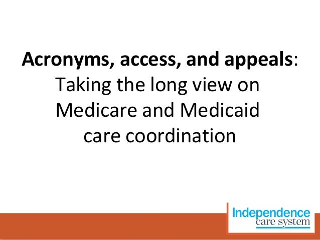 Acronyms, access, and appeals: Taking the long view on Medicare and Medicaid care coordination