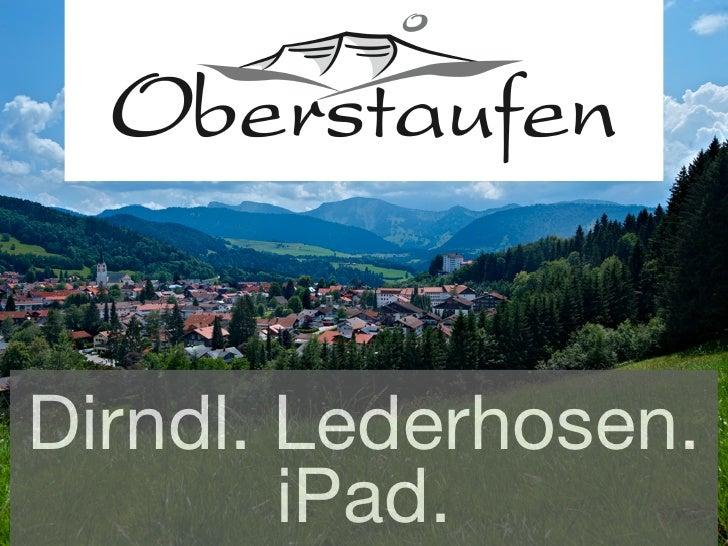 Pressekonferenz Oberstaufen - 02.11.2011: Dirndl. Lederhosen. iPad.