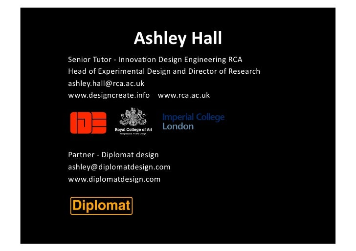 Ashley Hall  Senior Tutor ‐ Innova/on Design Engineering RCA  Head of Experimental Design and Director of Research  ashley...