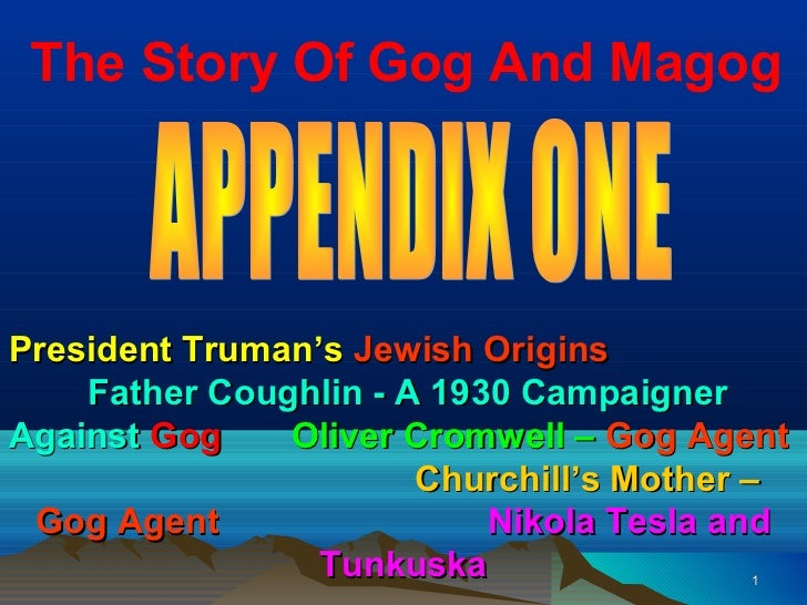 The Story Of Gog And MagogPresident Truman's Jewish Origins    Father Coughlin - A 1930 CampaignerAgainst Gog    Oliver Cr...