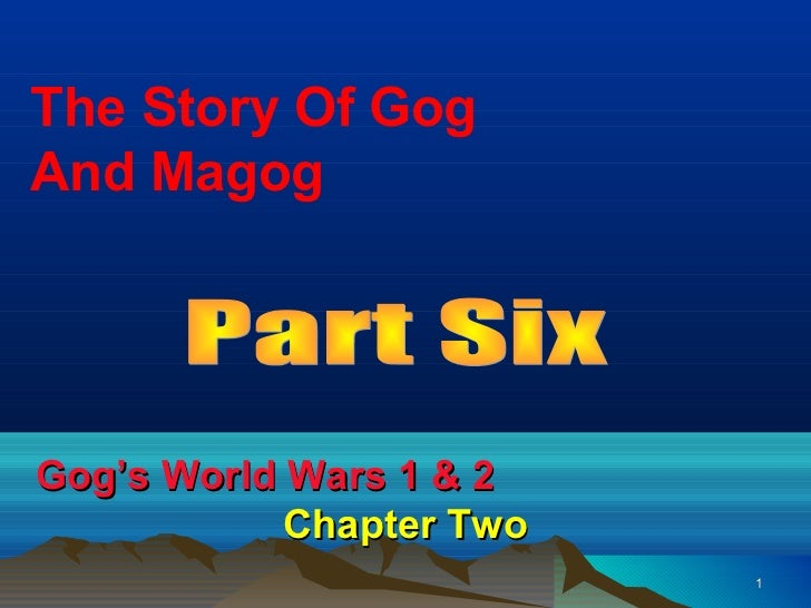The Story Of GogAnd MagogGog's World Wars 1 & 2            Chapter Two                          1