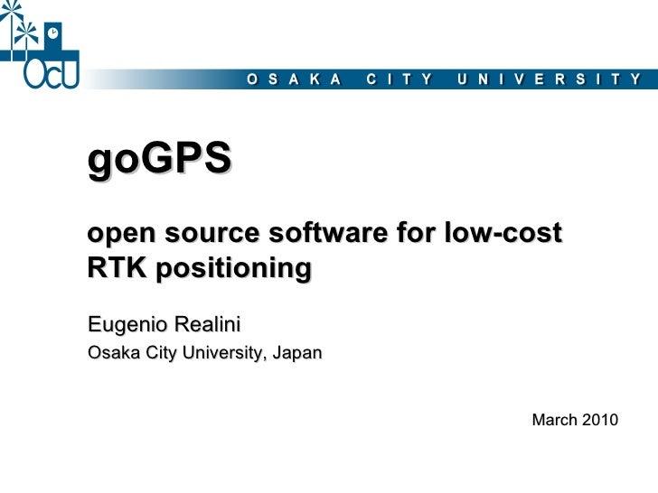 goGPS open source software for low-cost RTK positioning Eugenio Realini Osaka City University, Japan                      ...