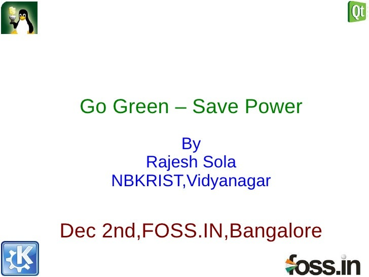 Go Green – Save Power            By        Rajesh Sola     NBKRIST,Vidyanagar   Dec 2nd,FOSS.IN,Bangalore